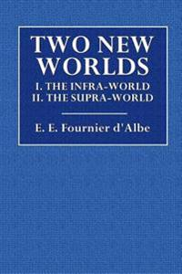 Two New Worlds: I. the Infra-World II. the Supra-World