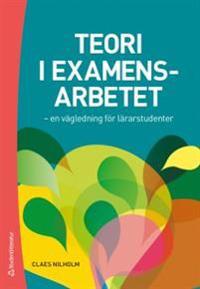 Teori i examensarbetet : en vägledning för lärarstudenter