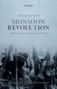 Monsoon Revolution: Republicans, Sultans, and Empires in Oman, 1965-1976
