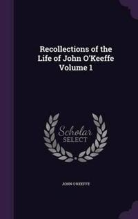 Recollections of the Life of John O'Keeffe Volume 1
