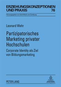 Partizipatorisches Marketing Privater Hochschulen: Corporate Identity ALS Ziel Von Bildungsmarketing- Mit Einem Vorwort Von Rita Sueßmuth