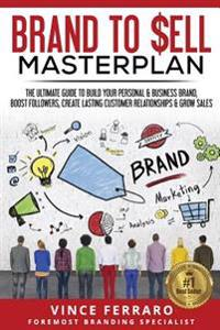 Brand to Sell: Proven Strategies to Build a Powerful Strong Brand