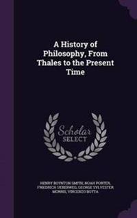A History of Philosophy, from Thales to the Present Time