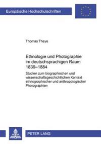 Ethnologie Und Photographie Im Deutschsprachigen Raum: Studien Zum Biographischen Und Wissenschaftsgeschichtlichen Kontext Ethnographischer Und Anthro