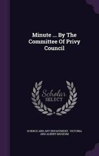 Minute ... by the Committee of Privy Council
