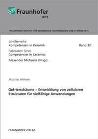 Gefrierschäume - Entwicklung von zellularen Strukturen für vielfältige Anwendungen