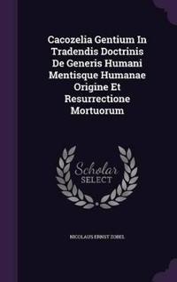 Cacozelia Gentium in Tradendis Doctrinis de Generis Humani Mentisque Humanae Origine Et Resurrectione Mortuorum