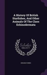A History of British Starfishes, and Other Animals of the Class Echinodermata