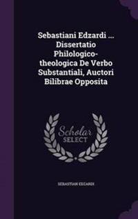 Sebastiani Edzardi ... Dissertatio Philologico-Theologica de Verbo Substantiali, Auctori Bilibrae Opposita