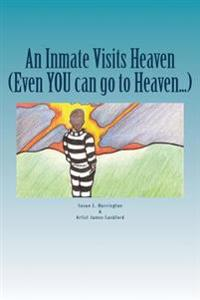 An Inmate Visits Heaven: Even You Can Go to Heaven...