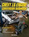 Chevy Ls Engine Conversion Handbook: Ls Engine Swaps for Muscle Cars, Street Rods, Imports, and Late-Model Cars and Trucks