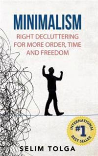 Minimalism: Right Decluttering for More Order, Time and Freedom