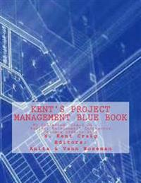 """Kent's Project Management Blue Book: My Collected """"Craig on . . . Project Management"""" Contractor Columns 1998-To-2012"""