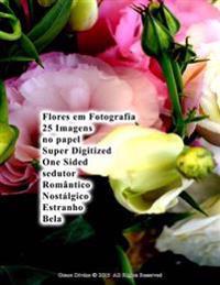 Flores Em Fotografia 25 Imagens No Papel Super Digitized One Sided Sedutor Romântico Nostálgico Estranho Bela