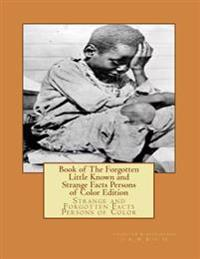 Book of the Forgotten Little Known and Strange Facts Persons of Color Edition: Strange and Forgotten Facts Persons of Color