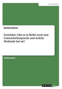 Soziolekte. Gibt Es in Berlin Noch Eine Unterschichtssprache Und Welche Merkmale Hat Sie?