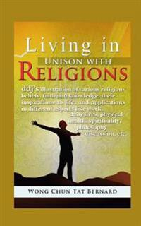Living in Unison with Religions: Ddj's Illustration of Various Religious Beliefs, Faith and Knowledge, Their Inspirations to Life, and Applications in