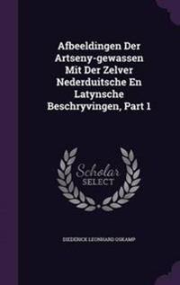 Afbeeldingen Der Artseny-Gewassen Mit Der Zelver Nederduitsche En Latynsche Beschryvingen, Part 1