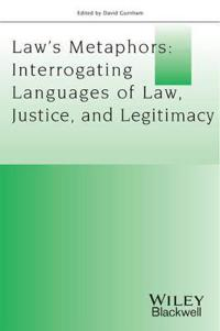 Law?s Metaphors: Interrogating Languages of Law, Justice and Legitimacy