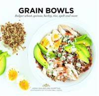 Grain Bowls: Bulgur Wheat, Quinoa, Barley, Rice, Spelt and More