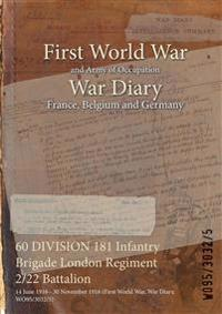 60 DIVISION 181 Infantry Brigade London Regiment 2/22 Battalion : 14 June 1916 - 30 November 1916 (First World War, War Diary, WO95/3032/5)