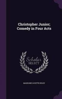 Christopher Junior; Comedy in Four Acts