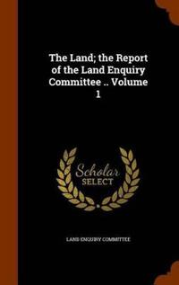 The Land; The Report of the Land Enquiry Committee .. Volume 1