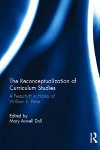 The Reconceptualization of Curriculum Studies: A Festschrift in Honor of William F. Pinar