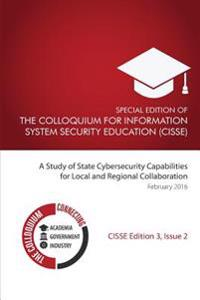 Special Edition of the Colloquium for Information System Security Education: A Study of State Cybersecurity Capabilities for Local and Regional Collab