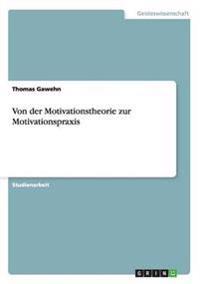 Von Der Motivationstheorie Zur Motivationspraxis
