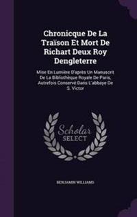 Chronicque de La Traison Et Mort de Richart Deux Roy Dengleterre
