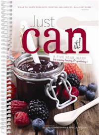 Just Can It!: A Five Year Diary for Canning Freezing & Gardening