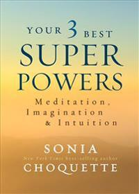 Your 3 Best Super Powers: Meditation, Imagination & Intuition