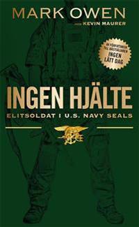 Ingen hjälte : elitsoldat i U.S. Navy Seals