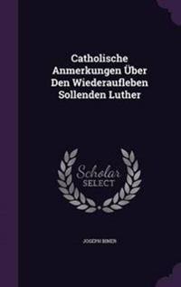 Catholische Anmerkungen Uber Den Wiederaufleben Sollenden Luther