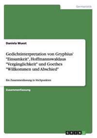 Gedichtinterpretation Von Gryphius' Einsamkeit, Hoffmannswaldaus Verganglichkeit Und Goethes Willkommen Und Abschied