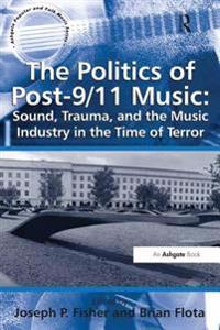 Politics of Post-9/11 Music: Sound, Trauma, and the Music Industry in the Time of Terror