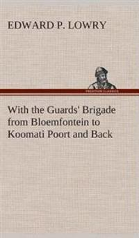 With the Guards' Brigade from Bloemfontein to Koomati Poort and Back