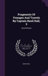 Fragments of Voyages and Travels by Captain Basil Hall, 3