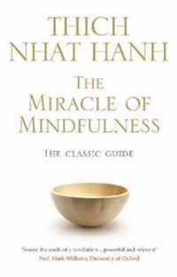 Miracle of mindfulness - the classic guide to meditation by the worlds most