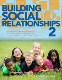 Building Social Relationships A Systematic Approach to Teaching Social Interaction Skills to Children and Adolesents with Autism Spectrum Disorders and Other Social Difficulties