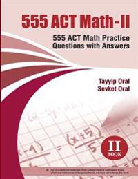 555 ACT Math -II: 555 ACT Math Questions with Answer