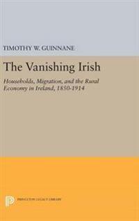 The Vanishing Irish: Households, Migration, and the Rural Economy in Ireland, 1850-1914