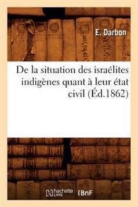 de la Situation Des Isra�lites Indig�nes Quant � Leur �tat Civil (�d.1862)