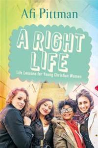 A Right Life: Life Lessons for Young Christian Women