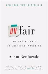 Unfair: The New Science of Criminal Injustice
