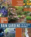 Rain Gardens for the Pacific Northwest: Design and Build Your Own