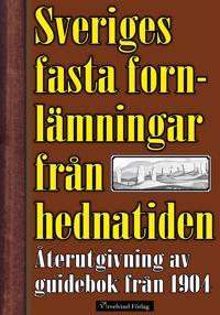 Sveriges fasta fornlämningar från hednatiden – 1904 års upplaga