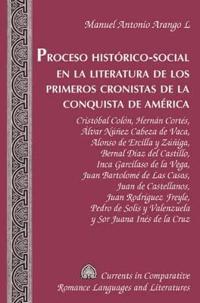 Proceso Historico-Social en la Literatura de los Primeros Cronistas de la Conquista de America / Socio-historical Process in the Literature of the Early Chroniclers of the Conquest of America