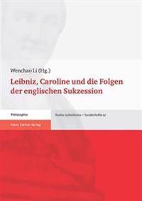 Leibniz, Caroline Und Die Folgen Der Englischen Sukzession